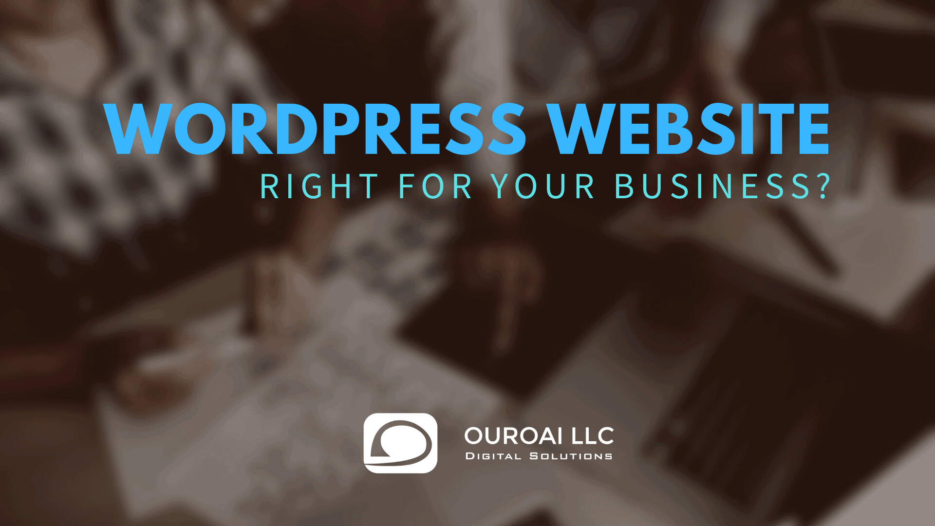 Ouroai Header Image Is WordPress Right For Your Business